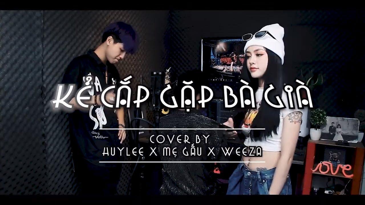 Hoàng Thùy Linh – Kẻ Cắp Gặp Bà Già | Official Music Cover | Huy Lee x Mẹ Gấu x Weeza