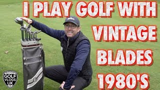 I PLAY GOLF WITH VINTAGE BLADES FROM THE 1980