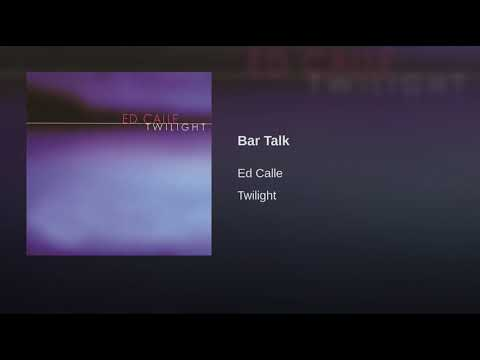 Ed calle - Bar talk