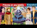 Princesa en una botella | Princess in a Bottle Story | Cuentos De Hadas Españoles