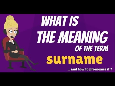 What is SURNAME? What does SURNAME mean? SURNAME meaning, definition & explanation