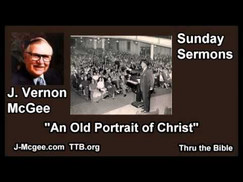 An Old Portrait of Christ - J Vernon McGee - FULL Sunday Sermons