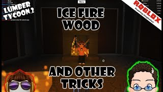 Roblox - Lumber Tycoon 2 - Ice Fire Wood? and other tricks.
