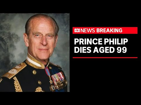 Prince Philip, Duke of Edinburgh and consort to the Queen, dies aged 99   ABC News