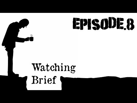Watching Brief: Episode.8 - Aug 2017