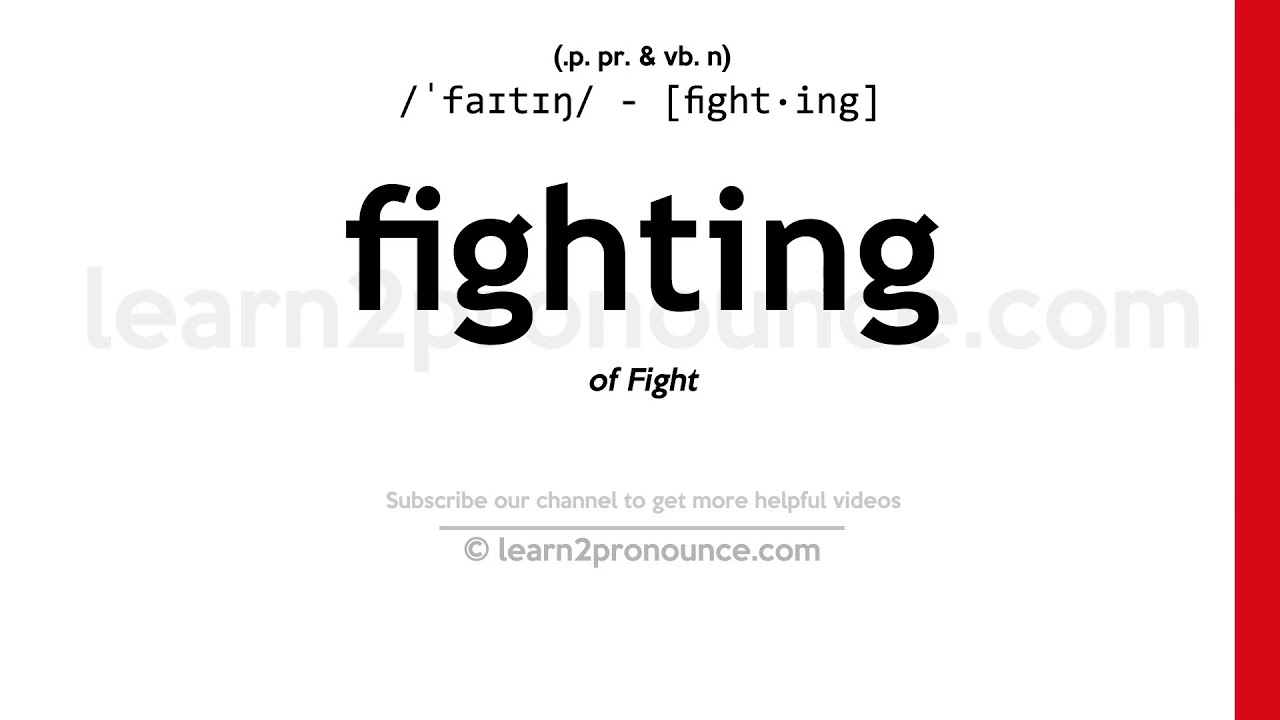 Pronunciation of Fighting  Definition of Fighting
