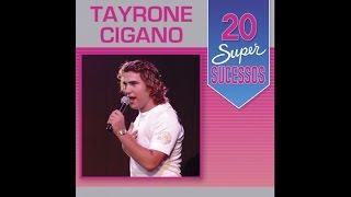 Tayrone Cigano - 20 Super Sucessos (Completo / Oficial)