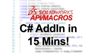 SOLIDWORKS Forums API/Macros: How to write a SOLIDWORKS AddIn in C#?