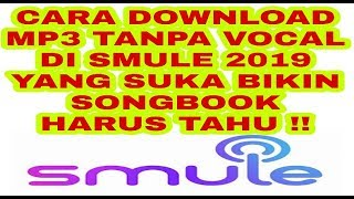 CARA DOWNLOAD LAGU KARAOKE TANPA VOCAL DI SMULE 2019