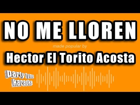 Hector El Torito Acosta - No Me Lloren (Versión Karaoke)