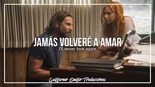 LADY GAGA, BRADLEY COOPER • I'LL NEVER LOVE AGAIN (VERSIÓN PELÍCULA) | LETRA EN INGLÉS Y ESPAÑOL