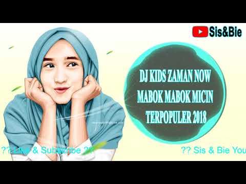 Dj Mabok Micin - Dj Kid Zaman Now / dj drunk mcin