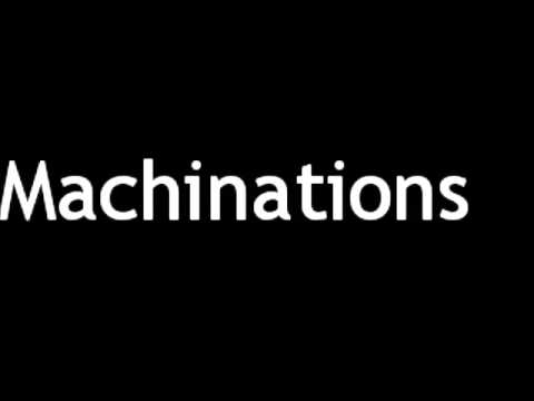 How To Pronounce Machinations Youtube