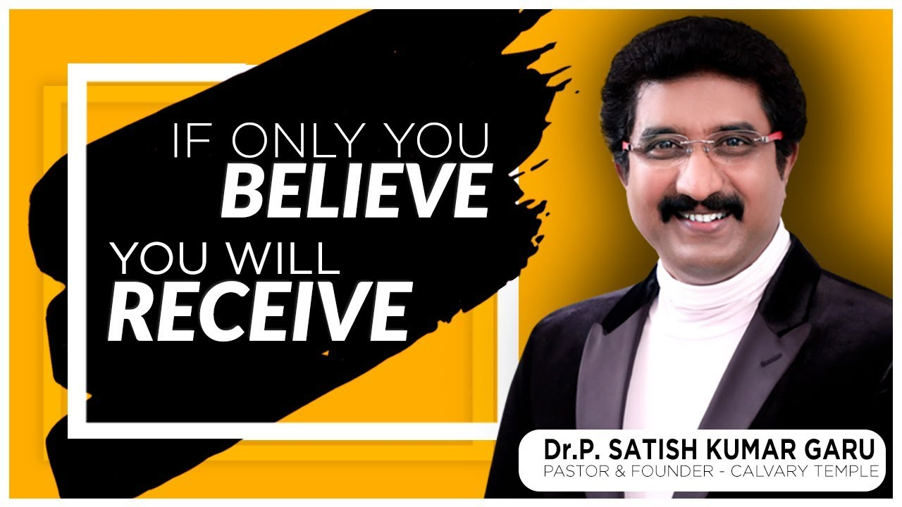 If only you believe - You will receive - Excellent Message by Dr.Satish Kumar Garu
