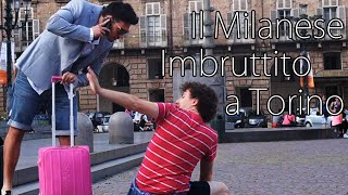 Il Milanese Imbruttito a Torino - [Esperimento Sociale] - theShow