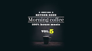 Keyser Soze - Morning Coffee . 005 | SOULFUL HOUSE, HOUSE MUSIC