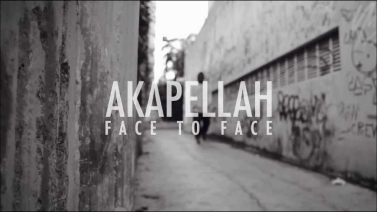 akapellah face to face