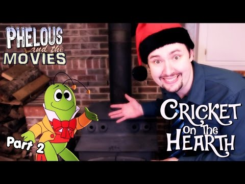 Cricket On The Hearth Part 2 - Phelous