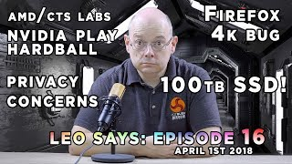 Leo Says 16 - Nvidia bully tactics? AMD CTS Update, 100TB SSD, Privacy concerns, Firefox 4k issues