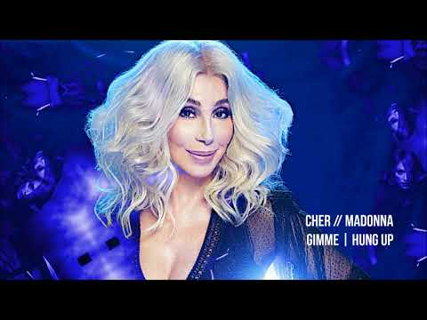 Cher // Madonna - Gimme | Hung Up Remix