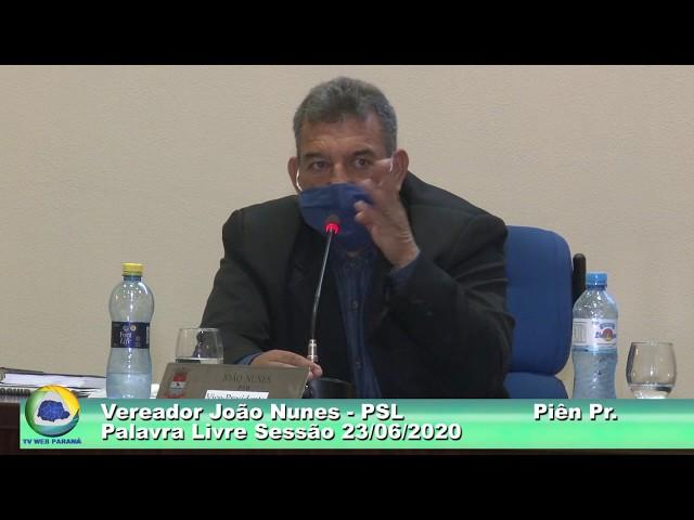Vereador João Nunes  PSL - Palavra Livre Sessão  23/06/ 2020