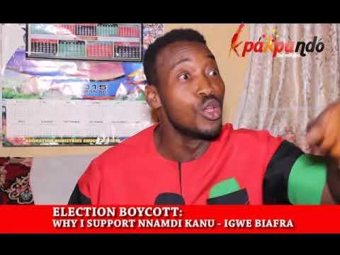 ELECTION BOYCOTT: WHY I SUPPORT NNAMDI KANU - IGWE BIAFRA