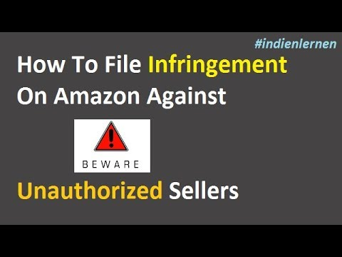 How To File Infringement On Amazon Against Unauthorized Sellers