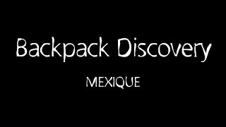 Backpack Discovery - Mexique