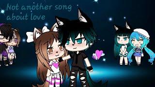 Baixar Not another song about love{ tradução}♡versão gacha life♡