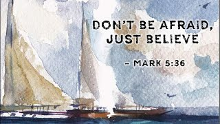 Don't be afraid, just believe!!