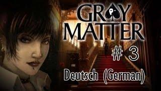 Gray Matter - Part 3 [Deutsch]