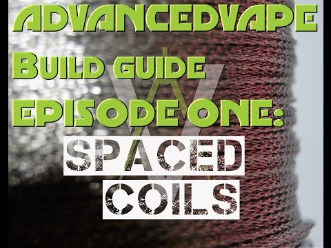 AdvancedVape Build Guide Episode One: 316L Stainless Steel Spaced Coils