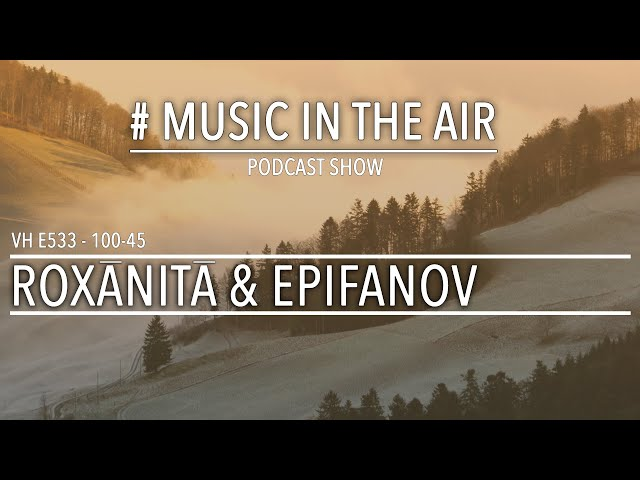 PodcastShow | Music in the Air VH 100-45 w/ ROXĀNITĀ & EPIFANOV
