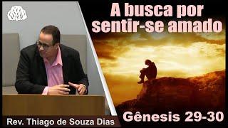 Genesis 29-30 - A busca por sentir-se amado. - Rev. Thiago de Souza Dias