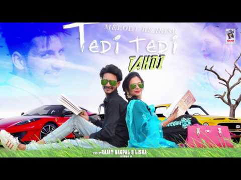 New Punjabi Song - TEDI TEDI TAKDI || RAJAT NAGPAL & LISHA ||  Latest Punjabi Songs 2016