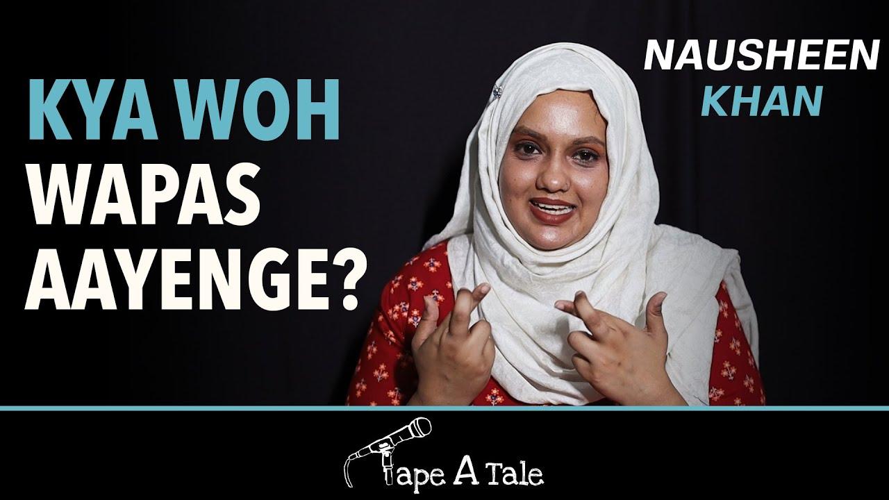 Kya Woh Wapas Aayenge? - Nausheen Khan | Hindi Storyteller | Tape A Tale