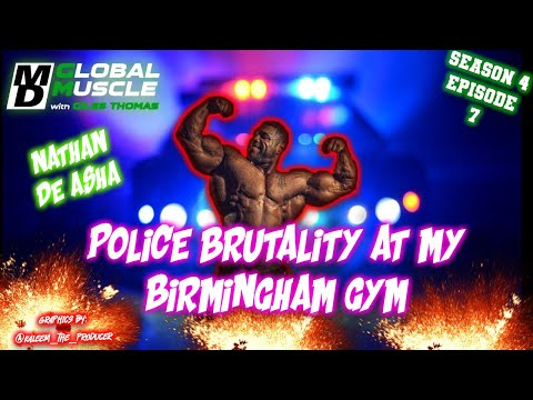 Nathan de Asha:  Police Brutality At My Liverrpool Gym | MD GLOBAL MUSCLE CLIPS S4 E7