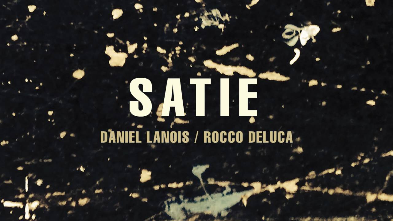 "Download Daniel Lanois - ""Satie"" (feat. Rocco DeLuca)"