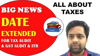 BRAKING NEWS : DUE DATE EXTENDED FOR TAX AUDIT, INCOME TAX RETURNS, GST ANNUAL RETURN AND GST AUDIT