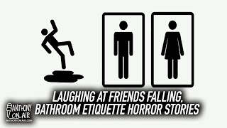 Laughing At Friends Falling, Bathroom Etiquette Horror Stories