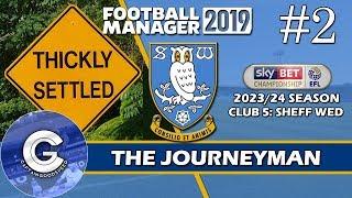 Let's Play FM19 Journeyman | Sheffield Wednesday S6 E2 | SETTLED! | Football Manager 2019