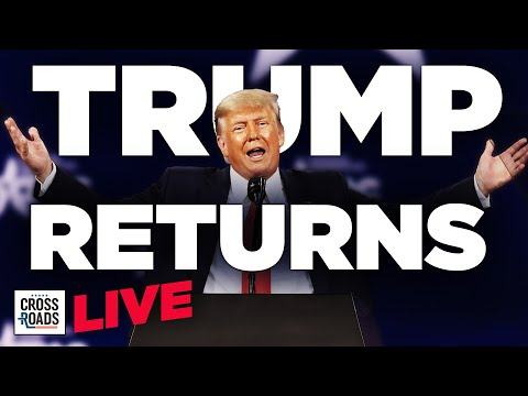 Live Q&A: Trump Returns to Public Stage Through CPAC | Crossroads