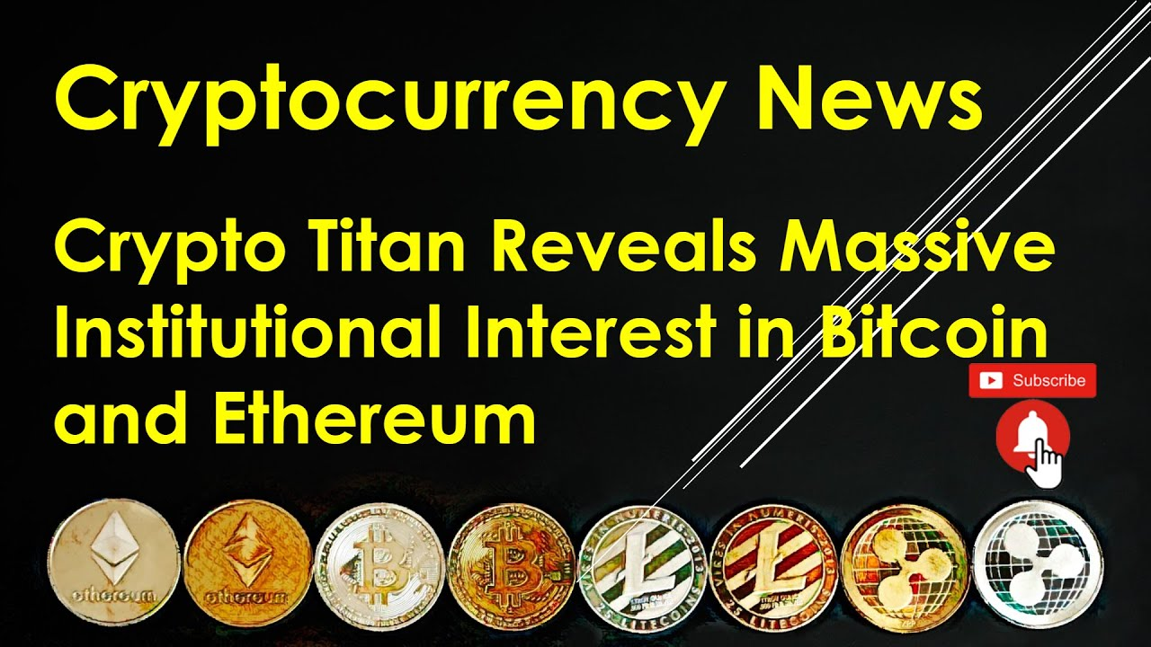 Cryptocurrency News – Crypto Titan Reveals Massive Institutional Interest in Bitcoin and Ethereum