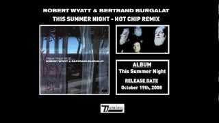 Robert Wyatt & Bertrand Burgalat - This Summer Night (Hot Chip Remix)