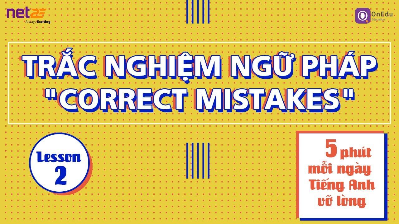 """5 phút mỗi ngày - Tiếng Anh vỡ lòng [Level 2: bài 2] Trắc nghiệm ngữ pháp """"Correct mistakes"""""""