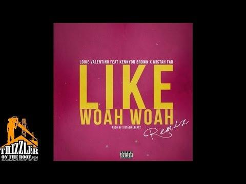 Louie Valentino ft. Kennyon Brown, Mistah FAB - Like Whoa Whoa [Remix] [Prod. SistaGirlBeatz] [Thizz
