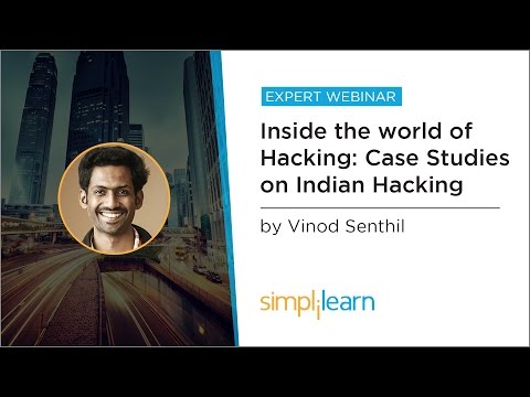 Inside The world Of Hacking - Case Studies On Indian Hacking | Simplilearn Webinar