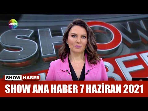 Show Ana Haber 7 Haziran 2021