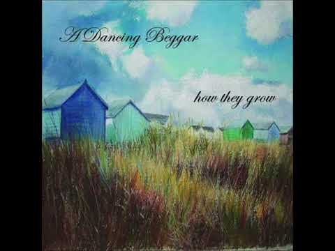 A Dancing Beggar - How They Grow (Full EP)