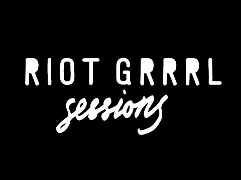 What is Riot Grrrl Sessions?